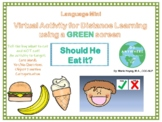Should He Eat It?- Virtual Language Activity for the Green Screen