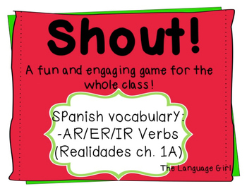 Shout! Spanish Vocabulary Game (AR/ER/IR Verbs~ [Realidades ch. 1A])