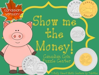 Show Me the Money! A Counting Change Puzzle Center & Assessment CANADIAN COINS