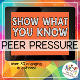 *Distance Learning* Show What You Know - Peer Pressure