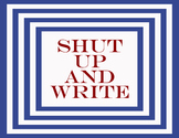 Shut Up & Write 8.5 x 11 Classroom Poster