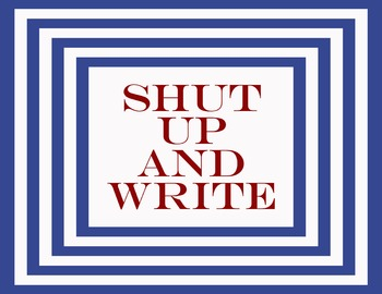 Shut Up & Write 8.5 x 11 Classroom Poster