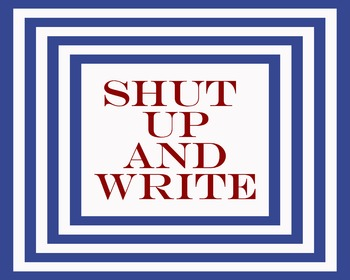 Shut Up & Write 8 x 10 Classroom Poster