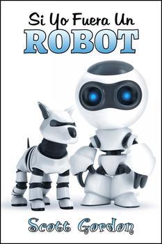 Si Yo Fuera Un Robot (Spanish Edition)