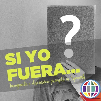 Si yo fuera - conditional clause discussion prompt in Spanish