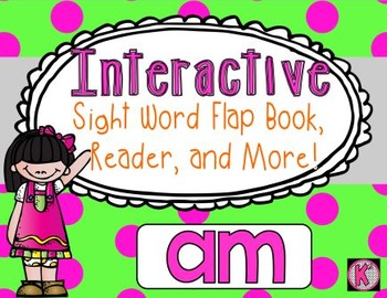 Sight Word: AM- Interactive Flap Book, Reader, and More!