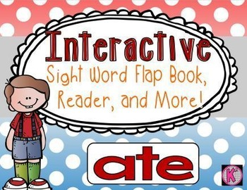 Sight Word: ATE- Interactive Flap Book, Reader, and More!