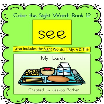 "Sight Word Book and Practice for ""See""  Color the Sight Word Book 12: My Lunch"