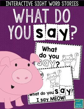 "Sight Word Books:  ""What do you SAY?"" Interactive reader"
