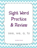 Sight Word Practice & Review (see, we, a, to)
