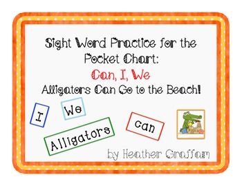 Sight Word Practice for Pocket Chart (Words: I We Can/Letter A) Alligators