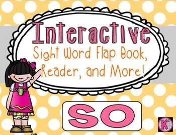 Sight Word: SO- Interactive Flap Book, Reader, and More!