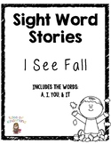 Sight Word Story List 2: I See Fall (a, I, you, it)