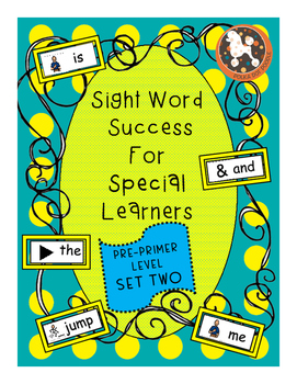 Sight Word Success for Special Learners Pre-Primer Dolch Words Set 2, Boardmaker