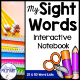 Sight Words Interactive Notebook: 25 and 50 Word Lists