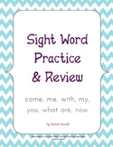 Sight Words (come, me, with, my, you, what, are, now)