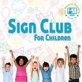 Sign Club Workshop (Sign Language 26-week curriculum)