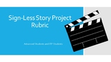 Sign-less Story Project Rubric (For Advanced + ITP Students)