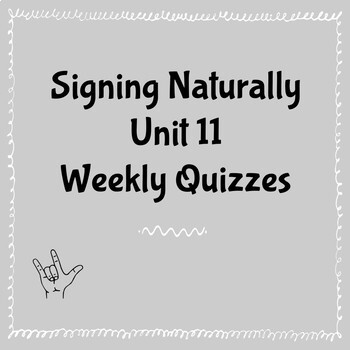 Signing Naturally Unit 11 Weekly Quizzes