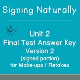 Signing Naturally Unit 2 Final Test Answer Key Version 2 (for make-ups/retakes)