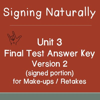 Signing Naturally Unit 3 Final Test Answer Key Version 2 (for make-ups/retakes)