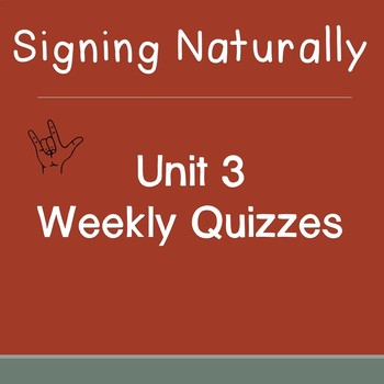 Signing Naturally Unit 3 Weekly Quizzes
