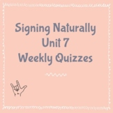 Signing Naturally Unit 7 Weekly Quizzes
