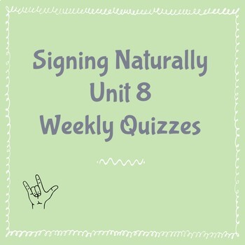 Signing Naturally Unit 8 Weekly Quizzes