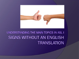 Signs without an English Translation (Understanding the Main Topics in ASL)