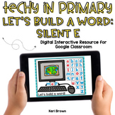 Silent E Build a Word for Google Classroom