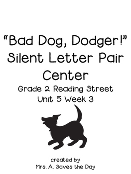 "Silent Letter Pairs Literacy Center (Grade 2 Reading Street ""Bad Dog, Dodger!"")"