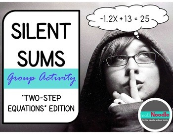 Silent Sums: Two-Step Equations Edition (Cooperative Activity for Middle School)