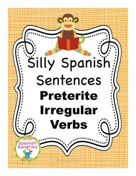 Silly Spanish Sentence Writing Activities:  Preterite Tense Irregular Verbs