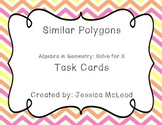 Similar Polygon Task Cards (Algebra in Geometry--Solve for X)