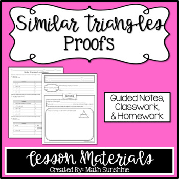Similar Triangles Proofs Lesson Materials (Guided Notes, Classwork, & Homework)