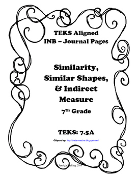 Similarity, Similar Shapes, and Indirect Measurement INB TEKS 7.5A