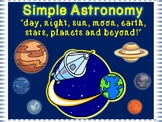 """Simple Astronomy  """"day, night, sun, moon, earth, stars,  planets and Beyond!"""""""