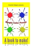 Simple Color Poems. A book to make & illustrate for Lower Primary ESL Spec Ed