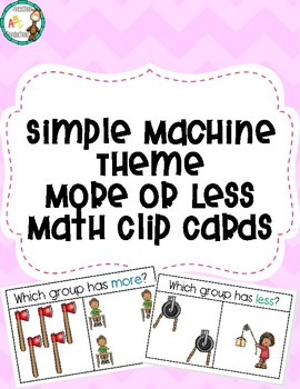 Simple Machine Themed More/Less Math Clip Cards