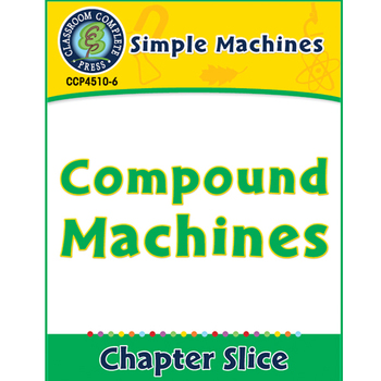 Simple Machines: Compound Machines Gr. 5-8