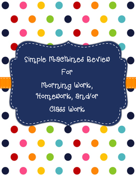 Simple Machines (Force & Motion) Review for Morning Work, Class Work,  Homework