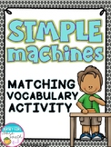 Simple Machines and Force & Motion Vocabulary Matching Activity