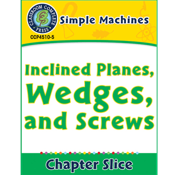 Simple Machines: Inclined Planes, Wedges, and Screws Gr. 5-8