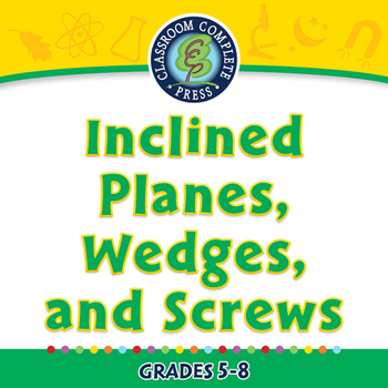 Simple Machines: Inclined Planes, Wedges, and Screws - PC Gr. 5-8