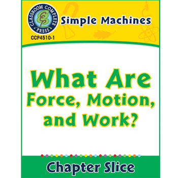 Simple Machines: What Are Force, Motion, and Work? Gr. 5-8