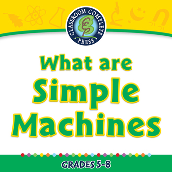 Simple Machines: What Are Simple Machines - NOTEBOOK Gr. 5-8