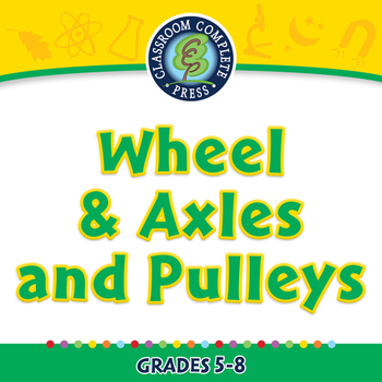 Simple Machines: Wheel & Axles and Pulleys - NOTEBOOK Gr. 5-8