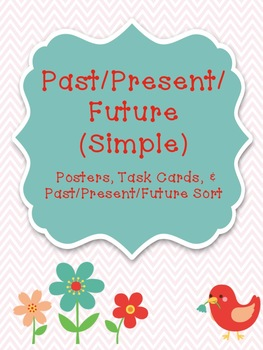 Simple Past, Present, Future Tense - Posters, Task Cards, & a Sorting Activity