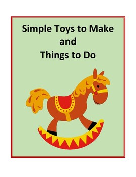 Simple Toys to Make and Things to Do - Activities