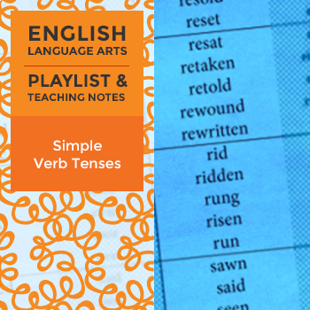 Simple Verb Tenses - Playlist and Teaching Notes